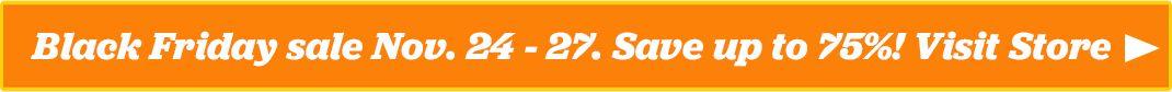 Black Friday Sale Nov. 24-27. Save up to 75%