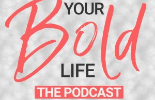 Your bold podcast life